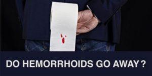 Do hemorrhoids go away