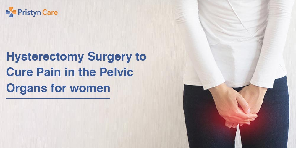 Hysterectomy Surgery to Cure Pain in the Pelvic Organs for women