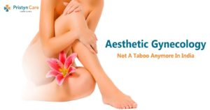 Aesthetic Gynecology Not A Taboo Anymore in India