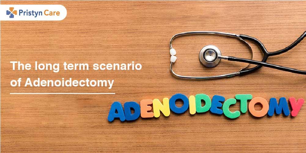 The long term scenario of Adenoidectomy