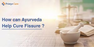 How can Ayurveda Help Cure Fissure ?
