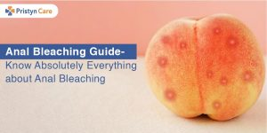 Anal Bleaching Guide- Know Absolutely Everything about Anal Bleaching