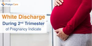White Discharge During pregnancy | Pristyn Care