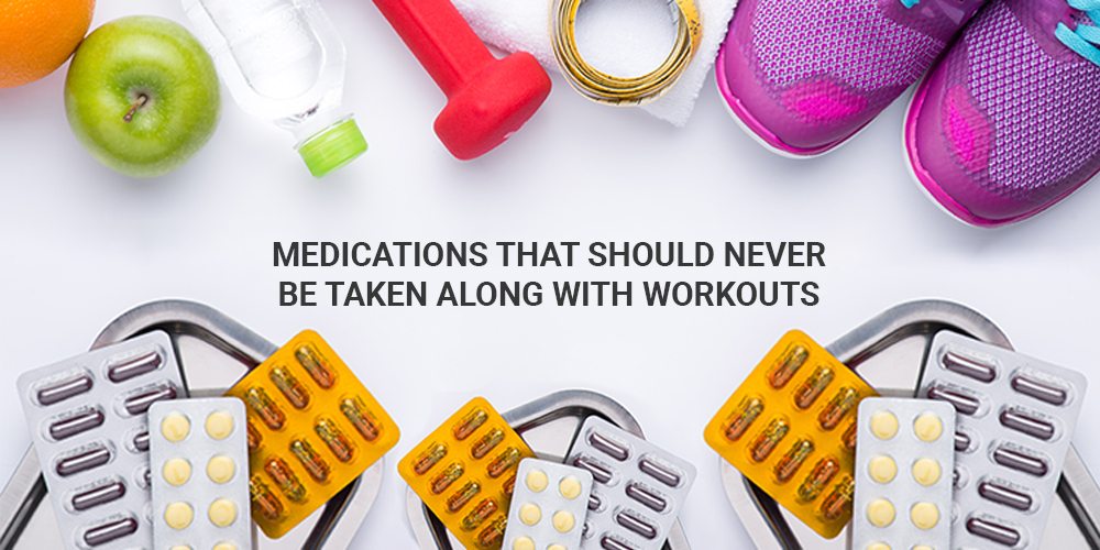 medications that should never be mixed with workouts