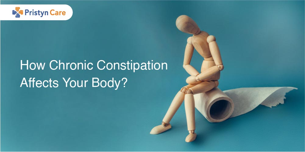 How Chronic Constipation Affects Your Body? - Pristyn Care