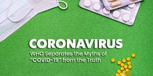 COVID-19,  WHO Separate the Myths from the Truth