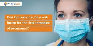 Can Coronavirus be a risk factor for first trimester of pregnancy?