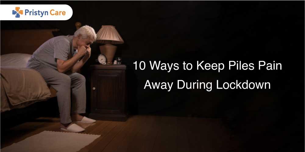 10 ways to keep piles pain away during lockdown