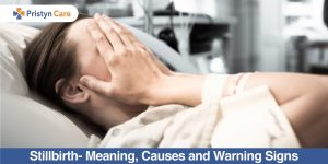 Stillbirth- Meaning, Causes and Warning Signs