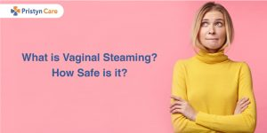What is Vaginal Steaming? How Safe is it?
