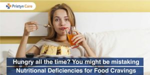 Hungry all the time? You might be mistaking Nutritional Deficiencies for Food Cravings