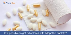 Is it possible to get rid of Piles with Allopathic Tablets?