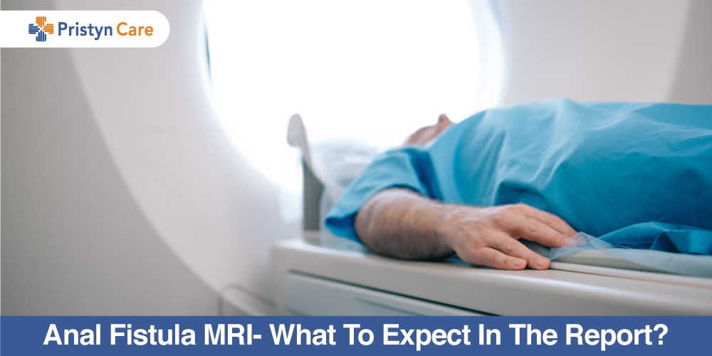 Pristyn Care Patient Review - Anal Fistula MRI- What To Expect In The Report?