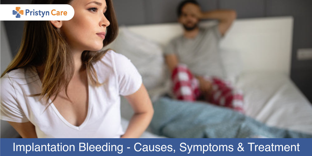 Implantation Bleeding - Causes, Symptoms and Treatment