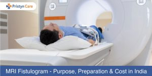 MRI Fistulogram purpose, preparation and cost in India
