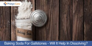 Baking Soda For Gallstones - Will it help in dissolving