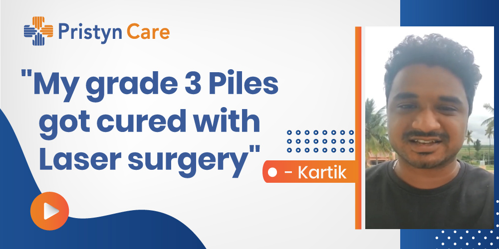 """""""My grade 3 Piles got cured with Laser surgery suggested by Dr. Naveen"""", Kartik"""