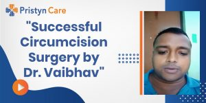 circumcision surgery by Dr. Vaibhav at Pristyn Care