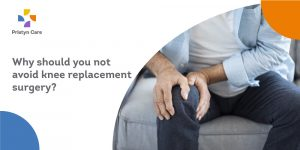 Why should you not avoid knee replacement surgery?