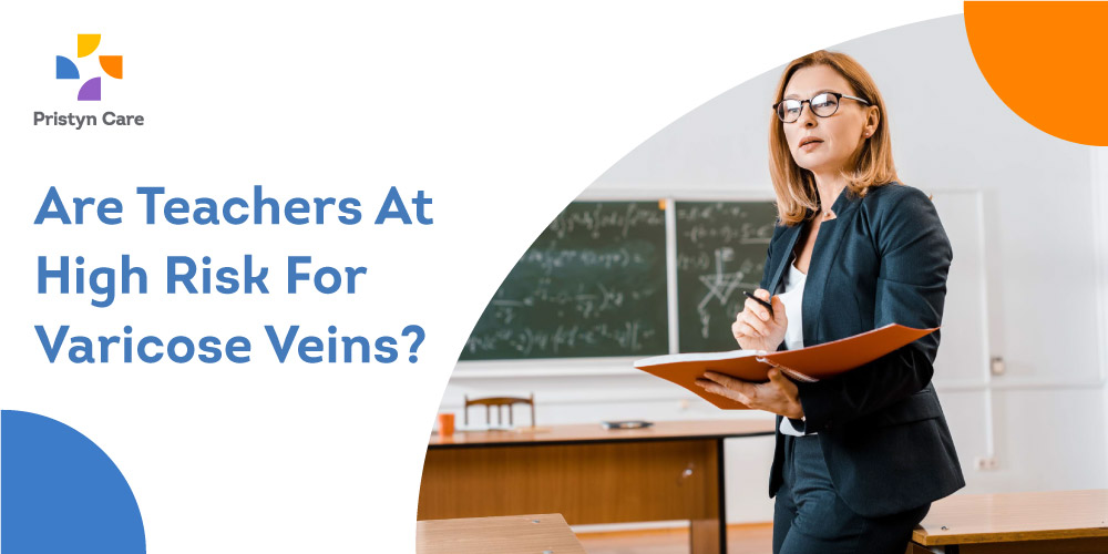 Pristyn Care Patient Review - Are Teachers At High Risk For Varicose Veins?