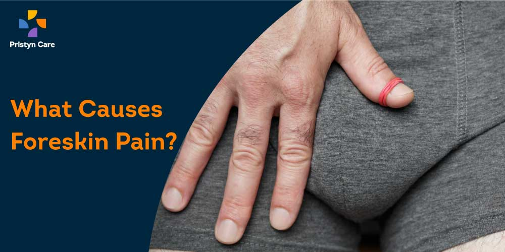 what cause foreskin pain