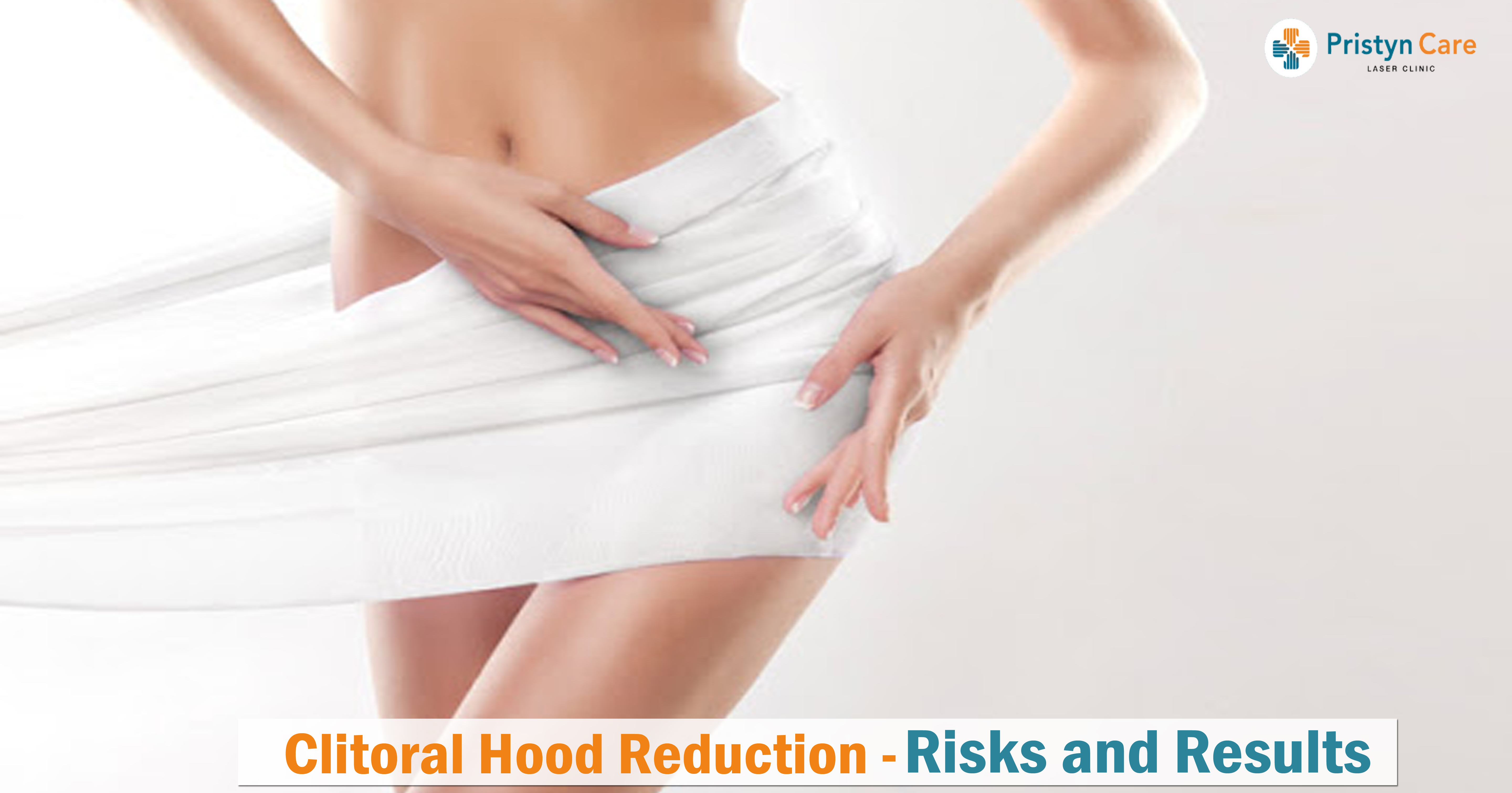 Clitoral hood reduction-Risks and Results