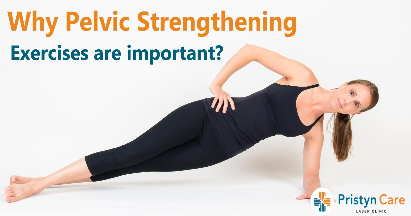 Why Pelvic strengthening exercises are important?