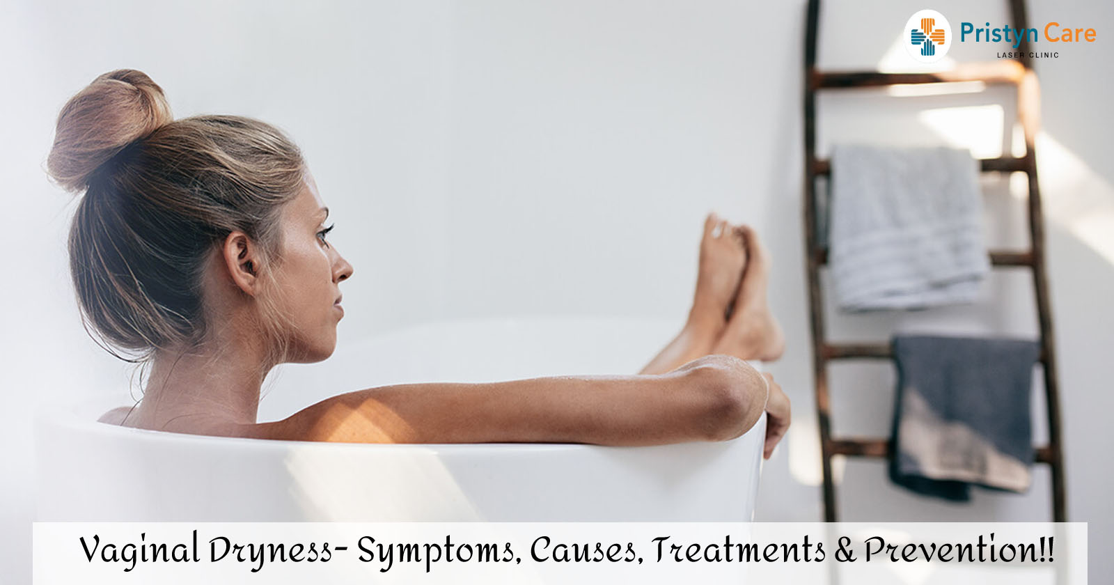 Vaginal Dryness- Symptoms, Causes, Treatments & Prevention!!