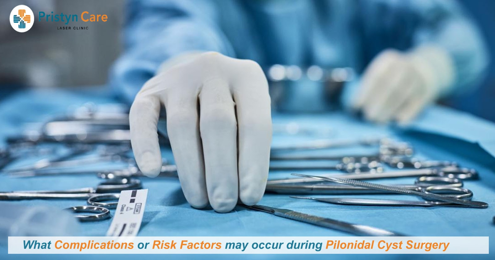 What Complications or Risk Factors may occur during Pilonidal Cyst Surgery